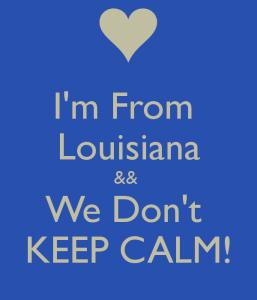 i-m-from-louisiana-we-don-t-keep-calm